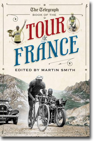 Martin Smith (red) The Daily Telegraph Book of the Tour de France 272 sidor, hft., ill. London: Aurum Press 2012 ISBN 978-1-84513-545-4