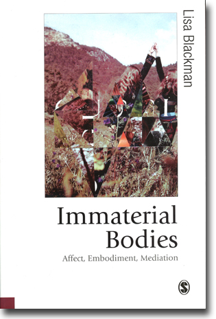 Lisa Blackman Immaterial Bodies: Affect, Embodiment, Mediation 209 sidor, hft. London: Sage Publications 2012 (Theory, Culture & Society) ISBN 978-1-4462-6685-4