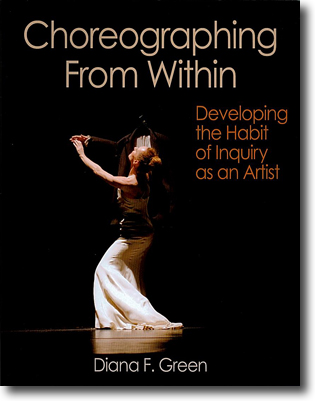 Diana F. Green Choreographing From Within: Developing the Habit of Inquiry as an Artist 304 sidor, hft., ill. Champaign, IL: Human Kinetics 2010 ISBN 978-0-7360-7619-7