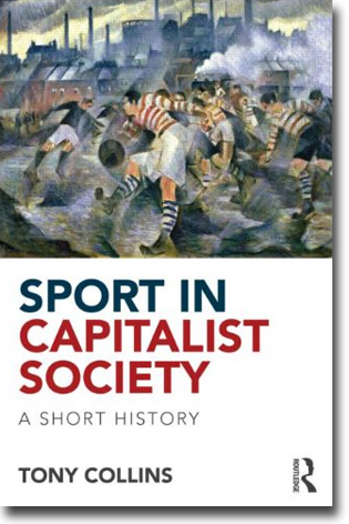 Tony Collins Sport in Capitalist Society: A Short History 178 sidor, hft. Abingdon, Oxon: Routledge 2013 ISBN 978-0-415-81356-3