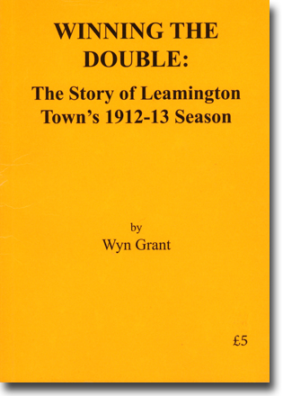 Wyn Grant Winning the Double: The Story of Leamington Town's 1912–13 Season 46 sidor, hft. Leamington: Leamington FC Vice-Prersidents Club 2013 ISBN n/a
