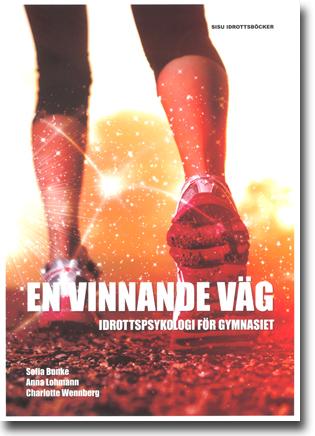 Sofia Bunke, Anna Lohmann & Charlotte Wennberg En vinnande väg: Idrottspsykologi för gymnasiet 152 sidor, hft., ill. Stockholm: SISU Idrottsböcker 2013 ISBN 978-91-86323-71-4