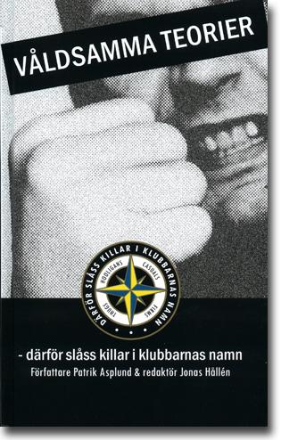 Patrik  Asplund & Jonas Hållén Våldsamma teorier: Därför slåss killar i klubbarnas namn 166 sidor, inb. Stockholm: Hjalmarsson & Högberg 2013 ISBN 978-91-7224-176-3