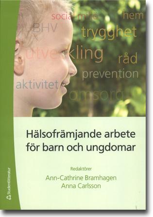 Ann-Cathrine Bramhagen & Anna Carlsson (red) Hälsofrämjande arbete för barn och ungdomar 261 sidor, hft. Lund: Studentlitteratur 2013 ISBN 978-91-44-07762-8