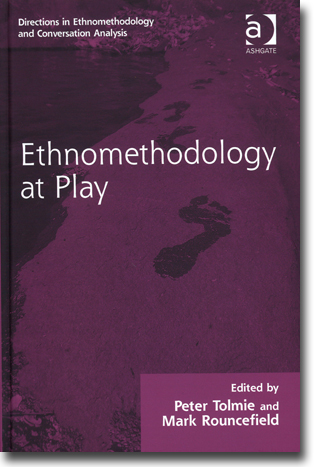 Peter Tolmie & Mark Rouncefield (red) Ethnomethodology at Play 334 sidor, inb., ill. Aldershot, Hamps.: Ashgate Publishing 2013 (Directions in Ethnomethodology and Conversation Analysis) ISBN 978-1-4094-3755-0