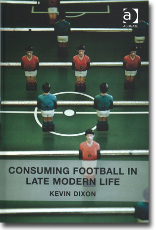 Kevin Dixon Consuming Football in Late Modern Life 159 sidor, inb. Aldershot, Hamps.: Ashgate Publishing 2013 ISBN 978-1-4094-5094-8