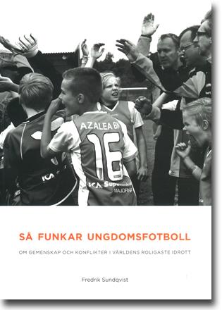 Fredrik Sundqvist Så funkar ungdomsfotboll: Om gemenskap och konflikter i världens roligaste sport 273 sidor, hft., ill. Solna: Svenska FotbollFörlaget 2013 ISBN 978-91-85961-31-3