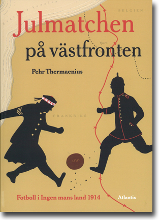 Pehr Thermaenius Julmatchen på västfronten: Fotboll i ingen mans land 1914 223 sidor, hft., ill. Stockholm: Atlantis 2014 ISBN 978-91-7353-662-2