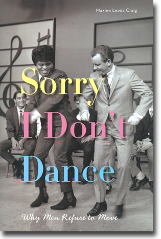 Maxine Leeds Craig Sorry I Don't Dance: Why Men Refuse to Move 230 sidor, hft., ill. Oxford: Oxford University Press 2014 ISBN 978-0-19-984529-3