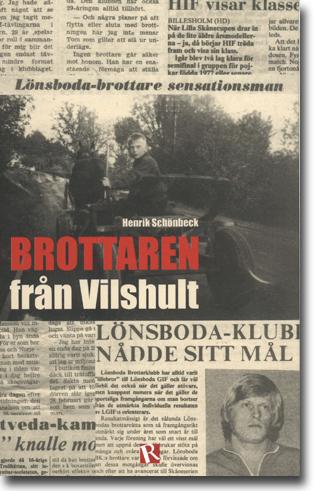 Henrik Schönbeck Brottaren från Vilshult 226 sidor, . Sandared: Recito Förlag 2013 ISBN 978-91-7517-416-7