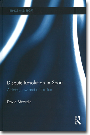 David McArdle Dispute Resolution in Sport: Athletes, law and arbitration 194 sidor, inb. Abingdon, Oxon: Routledge 2015 (Ethics and Sport) ISBN 978-0-415-59567-4