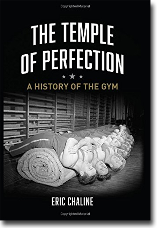 Eric Chaline The Temple Of Perfection: A History of the Gym 272 pages, h/c, ill. London: Reaktion Books 2015 ISBN 978-1-78023-449-6