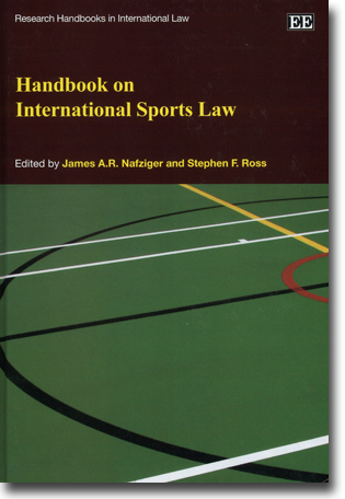 James A.R. Nafziger & Stephen F. Ross (red) Handbook on International Sports Law 567 pages, h/c. Cheltenham, Glos: Edward Elgar 2011 (Research Handbooks in International Law) ISBN 978-1-84720-633-6