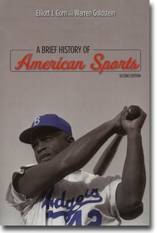 Elliott J. Gorn & Warren Goldstein A Brief History of American Sports: Second Edition 323 pages, hft., ill. Urbana and Chicago, IL: University of Illinois Press 2013 ISBN 978-0-252-07948-1