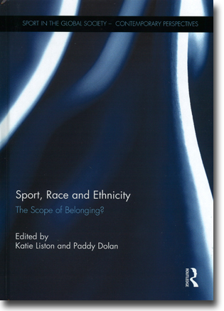 Katie Liston & Paddy Dolan (red) Sport, Race and Ethnicity: The Scope of Belonging 105 pages, inb. Abingdon, Oxon: Routledge 2015 (Sport in the Global Society – Contemporary Perspectives) ISBN 978-1-138-85107-8