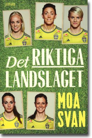 Moa Svan Det riktiga landslaget 173 sidor, hft. Stockholm: Leopard Förlag 2015 ISBN 978-91-7343-612-0