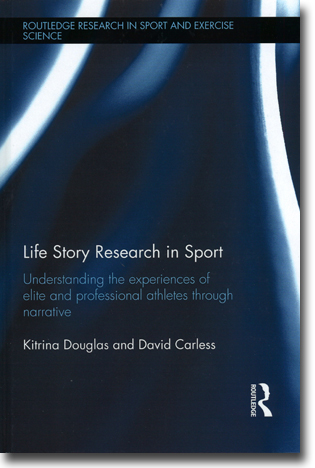 Kitrina Douglas & David Carless Life Story Research in Sport: Understanding the experiences of elite and professional athletes through narrative 203 pages, inb. Abingdon, Oxon: Routledge 2015 (Routledge Research in Sport and Exercise Science) ISBN 978-0-415-70900-2