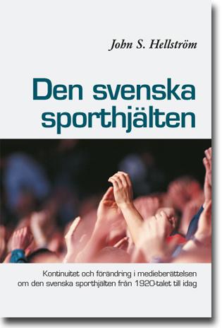 John S. Hellström Den svenska sporthjälten: Kontinuitet och förändring i medieberättelsen om den svenska sporthjälten från 1920-talet till idag 277 sidor, hft. Malmö: Bokförlaget idrottsforum.org 2014 (Malmö Studies in Sport Sciences | Vol. 15) ISBN 978-91-85645-15-2