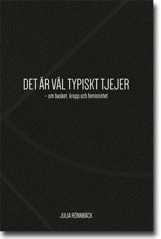 Julia Rönnbäck Det är väl typiskt tjejer: Om basket, kropp och femininitet 240 sidor, hft. Malmö: Bokförlaget idrottsforum.org 2015 (Malmö Studies in Sport Sciences | Vol. 20) ISBN 978-91-85645-21-3