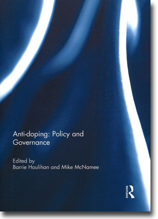 Barrie Houlihan & Mike McNamee (red) Anti-doping: Policy and Governance 145 pages, hft. Abingdon, Oxon: Routledge 2014 ISBN 978-1-138-85060-6