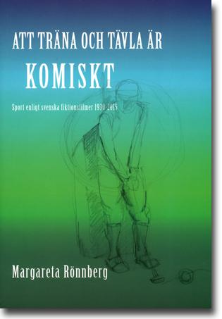 Margareta Rönnberg Att träna och tävla är komiskt: Sport enligt svenska fiktionsfilmer 1930–2015 350 sidor, hft. Visby: Filmförlaget 2015 ISBN 978-91-977614-3-7