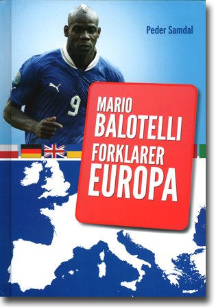Peter Samdal Mario Balotelli forklarer Europa 168 sidor, inb., ill. Oslo: Libretto forlag 2015 ISBN 978-82-7886-282-7