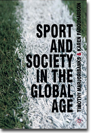 Timothy Marjoribanks & Karen Farquharson Sport and Society in the Global Age 256 pages, paperback. Basingstoke, Hamps.: Palgrave Macmillan 2012 ISBN 978-0-230-58469-3