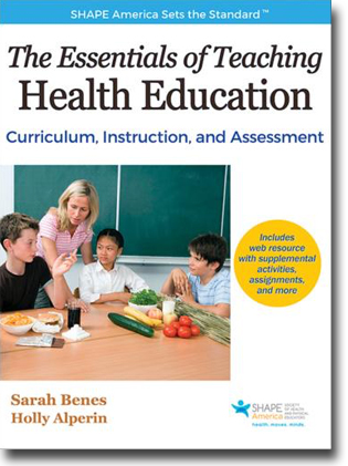 Sarah Benes & Holly Alperin The Essentials of Teaching Health Education: Curriculum, Instruction, and Assessment 320 pages, hardcover. Champaign, IL: Human Kinetics 2016 ISBN 978-1-4925-0763-5