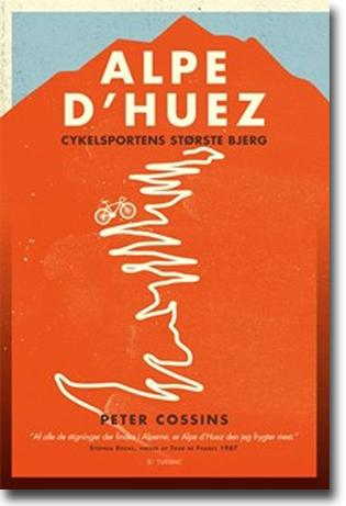 Peter Cossins Alpe d'Huez: Cykelsportens største bjerg Översättning Jesper Ralbjerg 298 sidor, inb. Aarhus: Turbine 2016 ISBN 978-87-406-0532-7
