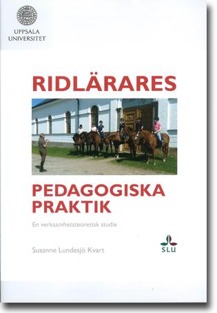 Susanne Lundesjö Kvart Ridlärares pedagogiska praktik: En verksamhetsteoretisk studie 162 sidor, hft. Uppsala: Uppsala universitet 2013 (Pedagogisk forskning i Uppsala 164) ISBN 978-91-506-2362-8