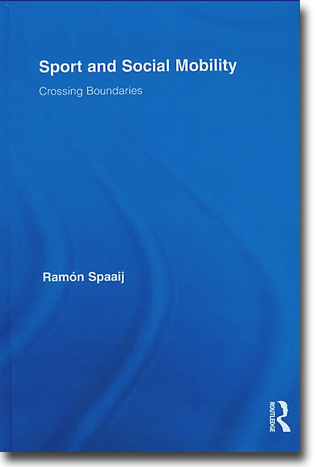 Ramón Spaaij Sport and Social Mobility: Crossing Boundaries 207 pages, paperback. Abingdon, Oxon: Routledge 2013 (Routledge Research in Sport, Culture and Society 8) ISBN 978-0-415-85080-3
