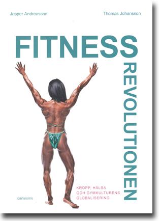 Jesper Andreasson & Thomas Johansson Fitnessrevolutionen: Kropp, hälsa och gymkulturens globalisering 187 sidor, hft., ill. Stockholm: Carlssons 2015 ISBN 978-91-7331-710-8